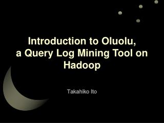 Introduction to Oluolu, a Query Log Mining Tool on Hadoop