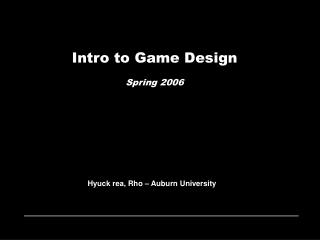 Intro to Game Design Spring  200 6