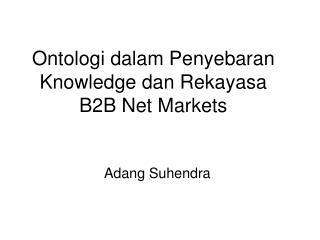 Ontologi dalam Penyebaran Knowledge dan Rekayasa B2B Net Markets