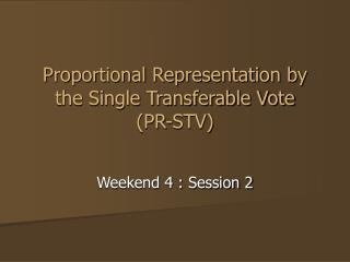 Proportional Representation by the Single Transferable Vote  (PR-STV)