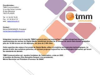 Coordonnées : TMM Communication 4 rue des frères Lumière ZI des  Ebisoires 78370 PLAISIR