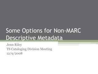 Some Options for Non-MARC Descriptive Metadata