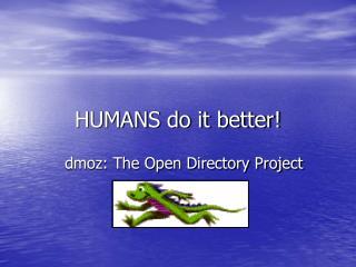 HUMANS do it better!