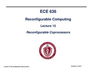ECE 636 Reconfigurable Computing Lecture 15 Reconfigurable Coprocessors