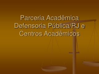 Parceria Acadêmica Defensoria Pública/RJ e Centros Acadêmicos