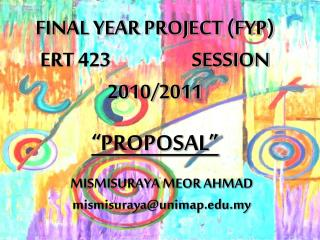 "FINAL YEAR PROJECT (FYP) ERT 423                    SESSION 2010/2011 ""PROPOSAL"""