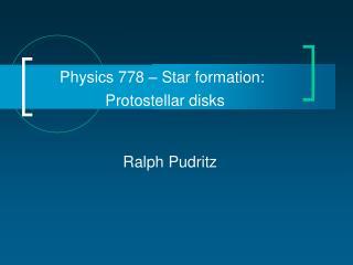 Physics 778 – Star formation:                   Protostellar disks