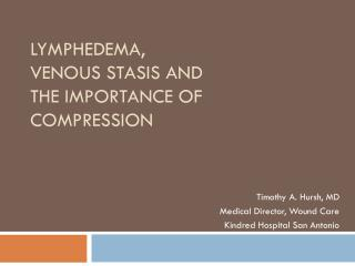 Lymphedema,  Venous Stasis and the Importance of Compression