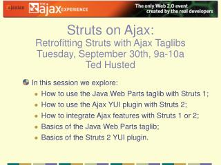 In this session we explore: How to use the Java Web Parts taglib with Struts 1;