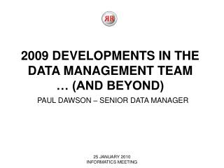 2009 DEVELOPMENTS IN THE DATA MANAGEMENT TEAM   AND BEYOND
