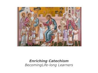 Enriching Catechism BecomingLife-long Learners