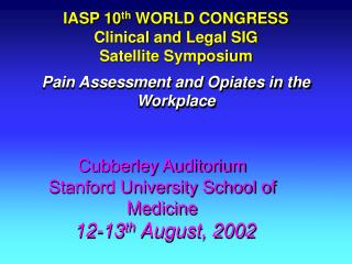 IASP 10 th  WORLD CONGRESS Clinical and Legal SIG Satellite Symposium