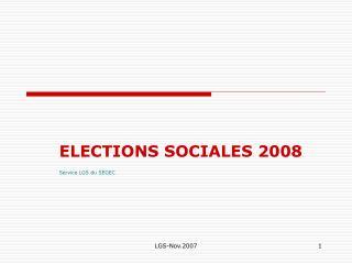 ELECTIONS SOCIALES 2008 Service LGS du SEGEC