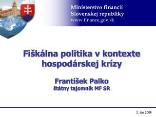 Fiškálna politika v kontexte hospodárskej krízy František Palko štátny tajomník MF SR