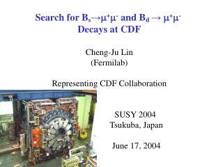 Search for B s → m + m -  and  B d  → m + m - Decays at CDF Cheng-Ju Lin (Fermilab)