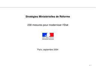 Stratégies Ministérielles de Réforme  230 mesures pour moderniser  l'Etat Paris, septembre 2004