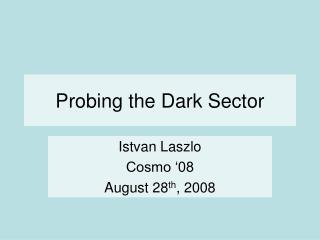 Probing the Dark Sector