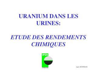 URANIUM DANS LES URINES:  ETUDE DES RENDEMENTS CHIMIQUES