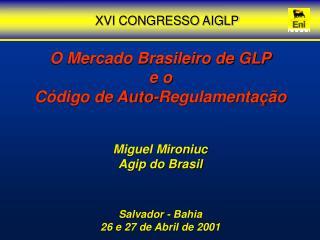 O Mercado Brasileiro de GLP e o Código de Auto-Regulamentação Miguel Mironiuc Agip do Brasil