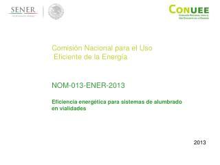 Comisión Nacional para el Uso  Eficiente de la Energía NOM-013-ENER-2013