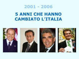 2001 - 2006 5 ANNI CHE HANNO CAMBIATO L'ITALIA