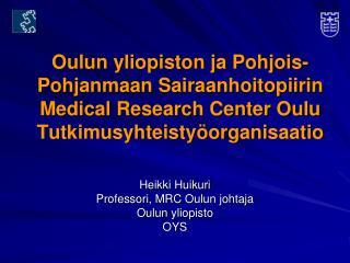 Heikki Huikuri Professori , MRC  Oulun johtaja Oulun  yliopisto OYS