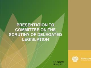 PRESENTATION TO COMMITTEE ON THE SCRUTINY OF DELEGATED LEGISLATION