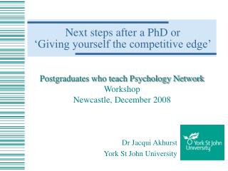 Next steps after a PhD or  'Giving yourself the competitive edge'
