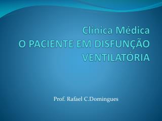 Clínica Médica O PACIENTE EM DISFUNÇÃO VENTILATÓRIA