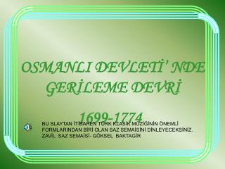 OSMANLI DEVLETI  NDE GERILEME DEVRI                      1699-1774