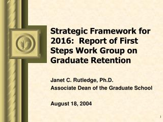 Strategic Framework for 2016:  Report of First Steps Work Group on Graduate Retention