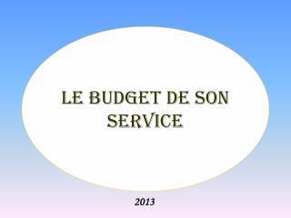 le budget de son service