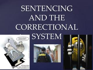 SENTENCING  AND THE CORRECTIONAL SYSTEM