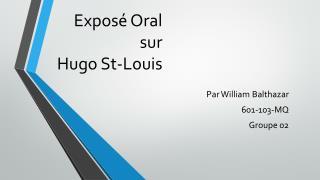 Expos� Oral sur Hugo St-Louis