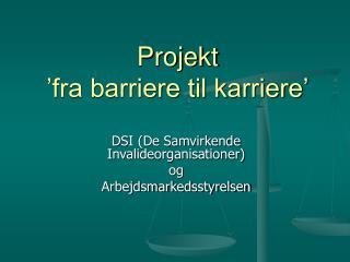Projekt 'fra barriere til karriere'