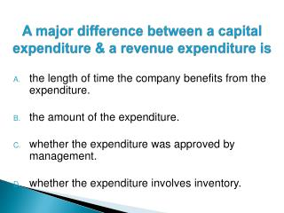A major difference between a capital expenditure  a revenue expenditure is