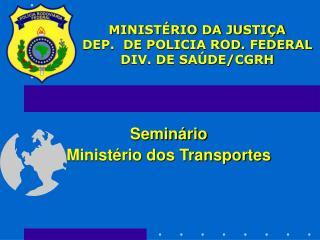 MINIST�RIO DA JUSTI�A DEP.  DE POLICIA ROD. FEDERAL DIV. DE SA�DE/CGRH