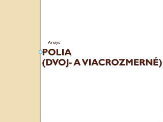 Polia (DVOJ- a viacrozmerné)