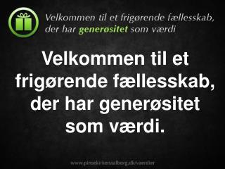 Velkommen til et frigørende fællesskab, der har generøsitet som værdi.