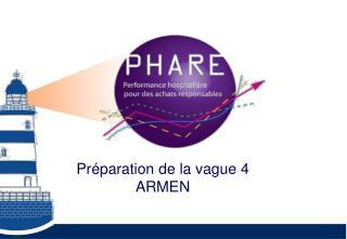 Préparation de la vague 4 ARMEN