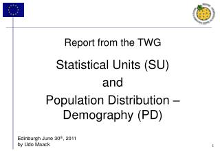 Report from the TWG Statistical Units (SU)  and  Population Distribution – Demography (PD)