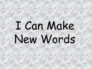 I Can Make New Words