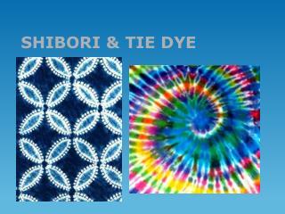 SHIBORI & TIE DYE