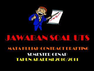 JAWABAN SOAL UTS MATA KULIAH CONTRACT DRAFTING SEMESTER GENAP TAHUN AKADEMI  2 010/2011