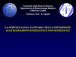 Universit  degli Studi di Palermo Dipartimento di Biotecnologie Mediche e Medicina Legale Direttore: Prof.  R. Lagalla