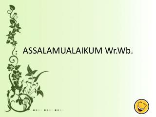 ASSALAMUALAIKUM  Wr.Wb .