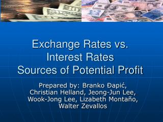 Exchange Rates vs.  Interest Rates Sources of Potential Profit