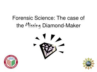 Forensic Science: The case of the Missing Diamond-Maker