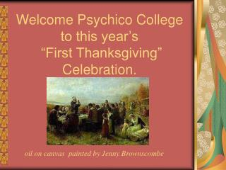 """Welcome Psychico College to this year's  """"First Thanksgiving"""" Celebration."""