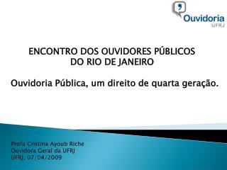 Profa Cristina Ayoub Riche Ouvidora Geral da UFRJ UFRJ, 07/04/2009